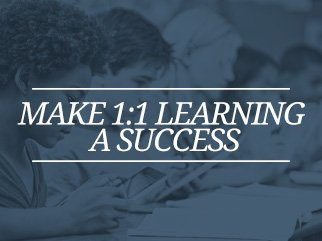 Make 1-to-1 Learning a Success