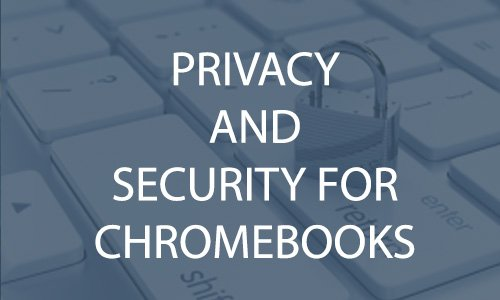 Privacy and Security for Chromebooks