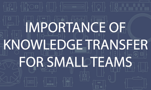 The Importance of Knowledge Transfer for Small Teams in IT