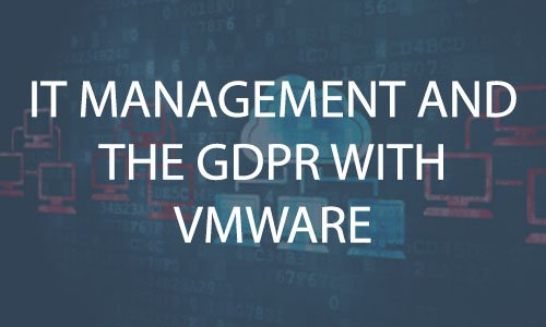 IT Management and the GDPR With VMware