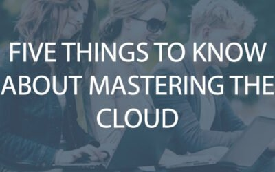 Five Things to Know about Mastering the Cloud in Education