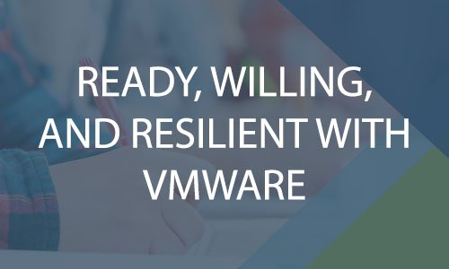 Ready, Willing, and Resilient: Enabling Success with VMware